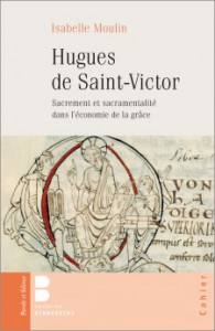 <em>Hugues de Saint-Victor. Sacrement et sacramentalité dans l'économie de la grâce</em> par Isabelle Moulin